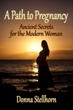 A Path To Pregnancy - Ancient Secrets for the Modern Women